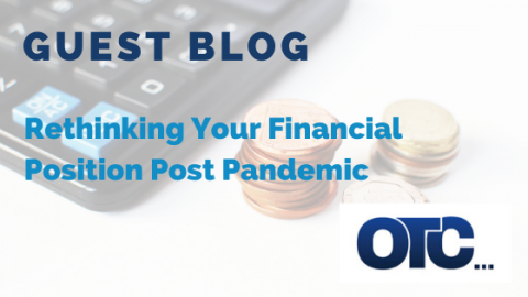 Guest Blog: Rethinking Your Financial Position Post Pandemic